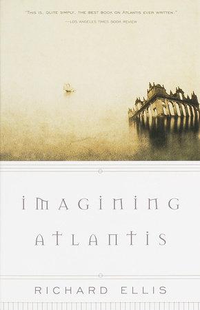 Imagining Atlantis by Richard Ellis