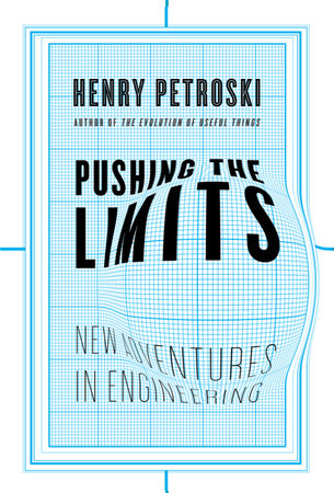 Pushing the Limits by Henry Petroski