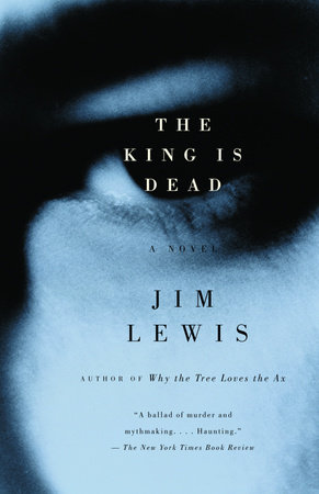 The King Is Dead by Jim Lewis