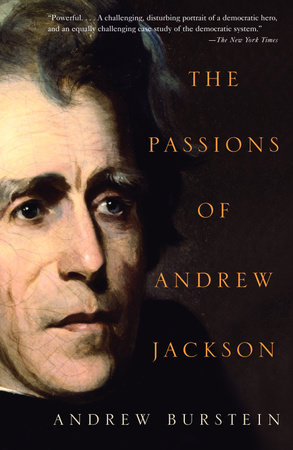 The Passions of Andrew Jackson by Andrew Burstein
