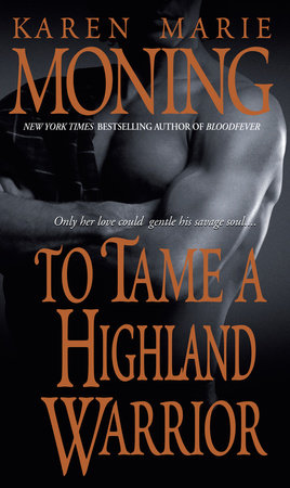To Tame a Highland Warrior by Karen Marie Moning
