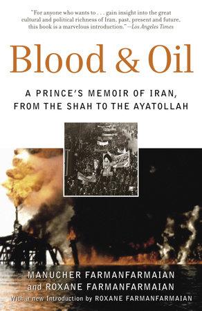 Blood & Oil by Manucher Farmanfarmaian and Roxane Farmanfarmaian
