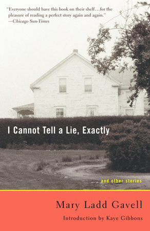 I Cannot Tell a Lie, Exactly by Mary Ladd Gavell