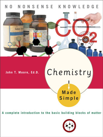 Chemistry Made Simple by John T. Moore, Ed.D.