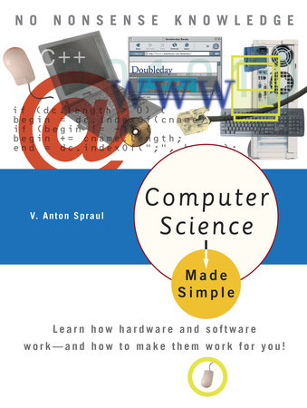 Computer Science Made Simple by V. Anton Spraul