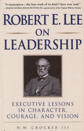 Robert E. Lee on Leadership by H.W. Crocker III