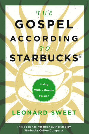 The Gospel According to Starbucks by Leonard Sweet