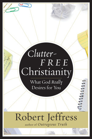 Clutter-Free Christianity by Robert Jeffress
