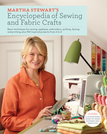 Martha Stewart S Encyclopedia Of Sewing And Fabric Crafts By Living Magazine 9780307450586 Penguinrandomhouse Com Books