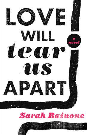Love Will Tear Us Apart by Sarah Rainone