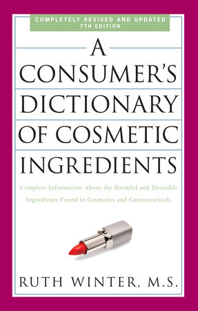 A Consumer's Dictionary of Cosmetic Ingredients, 7th Edition by Ruth Winter
