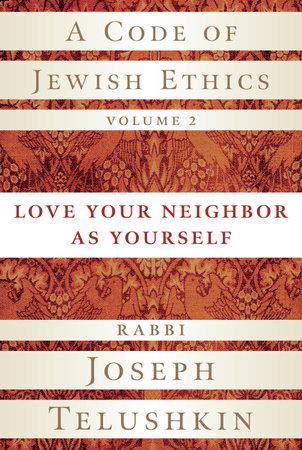 A Code of Jewish Ethics, Volume 2 by Rabbi Joseph Telushkin