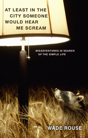 At Least in the City Someone Would Hear Me Scream by Wade Rouse