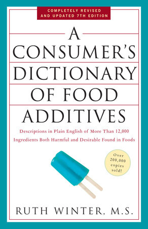A Consumer's Dictionary of Food Additives, 7th Edition by Ruth Winter