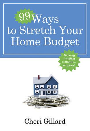 99 Ways to Stretch Your Home Budget by Cheri Gillard