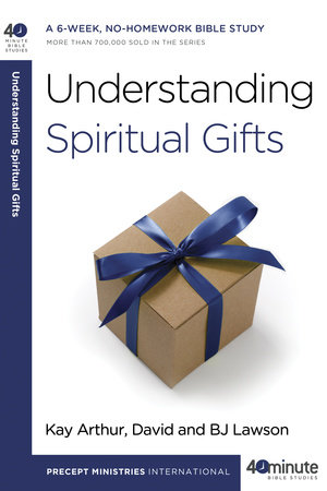 Understanding Spiritual Gifts by Kay Arthur, David Lawson and BJ Lawson
