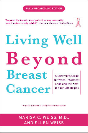 Living Well Beyond Breast Cancer by Marisa Weiss and Ellen Weiss