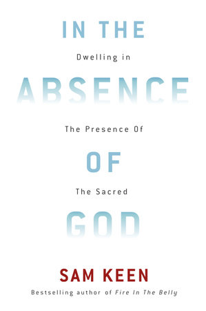 In the Absence of God by Sam Keen