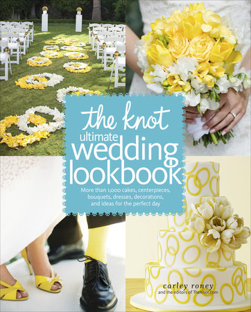 The Knot Ultimate Wedding Lookbook by Carley Roney and Editors of The Knot