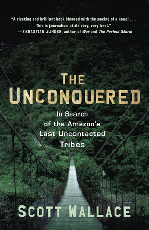 The Unconquered By Scott Wallace Penguinrandomhouse Books