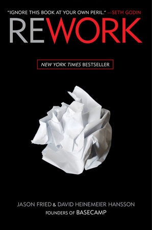 Rework by Jason Fried and David Heinemeier Hansson