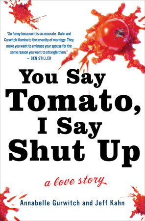 You Say Tomato, I Say Shut Up by Annabelle Gurwitch and Jeff Kahn