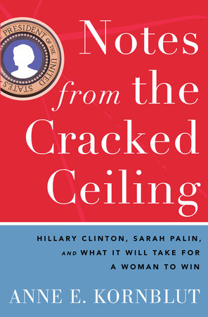 Notes from the Cracked Ceiling by Anne E. Kornblut