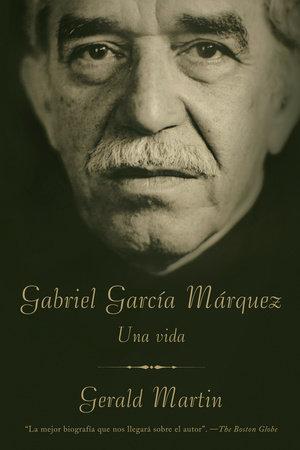 Gabriel García Márquez by Gerald Martin