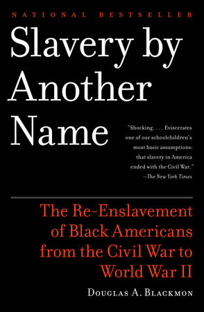 Slavery by Another Name by Douglas A. Blackmon