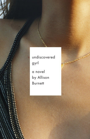 Undiscovered Gyrl by Allison Burnett