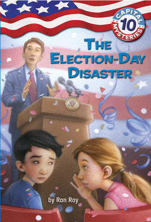 Capital Mysteries #10: The Election-Day Disaster by Ron Roy