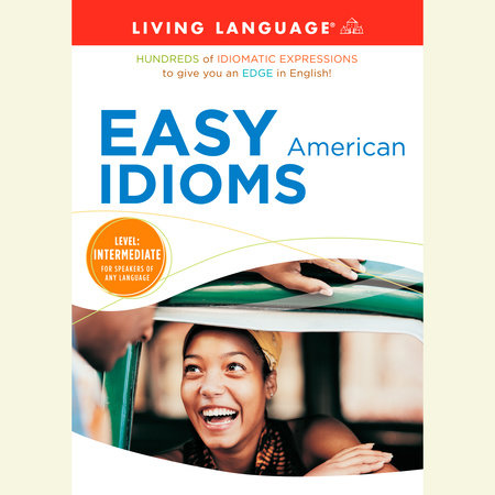 Easy American Idioms by Living Language