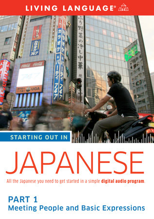 Starting Out in Japanese: Part 1--Meeting People and Basic Expressions by Living Language