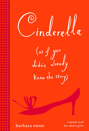 Cinderella (As If You Didn't Already Know the Story) by Barbara Ensor