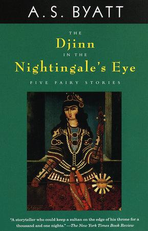 The Djinn in the Nightingale's Eye by A. S. Byatt