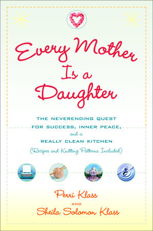 Every Mother Is a Daughter by Perri Klass and sheila solomon klass