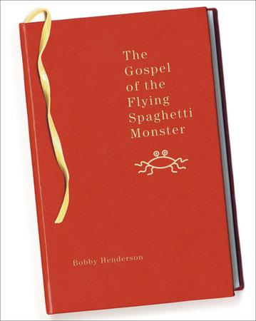 The Gospel of the Flying Spaghetti Monster by Bobby Henderson