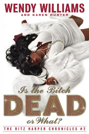 Is the Bitch Dead, Or What? by Wendy Williams and Karen Hunter