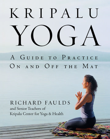 Kripalu Yoga by Richard Faulds and Senior Teaching Staff KCYH