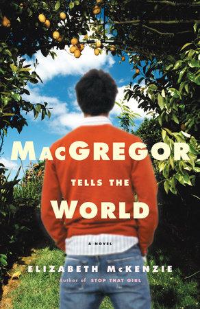 MacGregor Tells the World by Elizabeth McKenzie