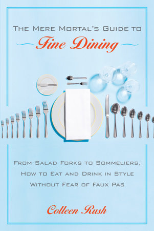 The Mere Mortal's Guide to Fine Dining by Colleen Rush