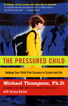 The Pressured Child by Michael Thompson, PhD