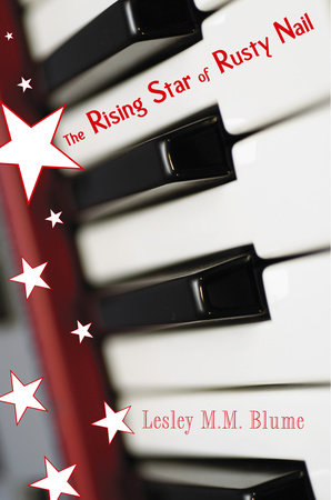 The Rising Star of Rusty Nail by Lesley M. M. Blume