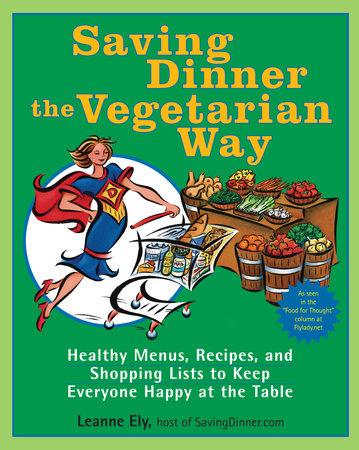 Saving Dinner the Vegetarian Way by Leanne Ely