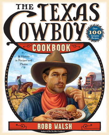 The Texas Cowboy Cookbook by Robb Walsh