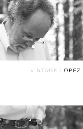 Vintage Lopez by Barry Lopez
