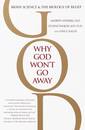 Why God Won't Go Away by Andrew Newberg, M.D. and Eugene G. D'Aquili