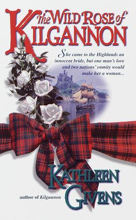 The Wild Rose of Kilgannon by Kathleen Givens