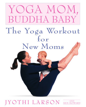 Yoga Mom, Buddha Baby by Jyothi Larson and Ken Howard
