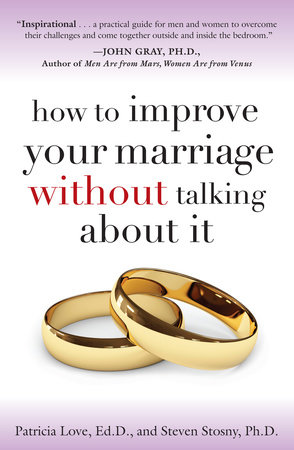 How to Improve Your Marriage Without Talking About It by Patricia Love, Ed.D. and Steven Stosny, PH.D